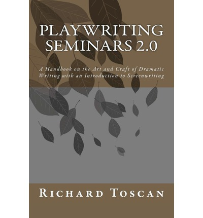 playwriting seminars 2 0 richard toscan 9780615608211 On the art and craft of playwriting
