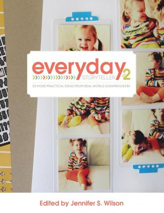 Everyday Storyteller Vol. 2 : 33 More Practical Ideas from Real World Scrapbookers