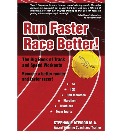 Run Faster Race Better : For 5k, 10k, Half Marathon, Marathon and Triathlons
