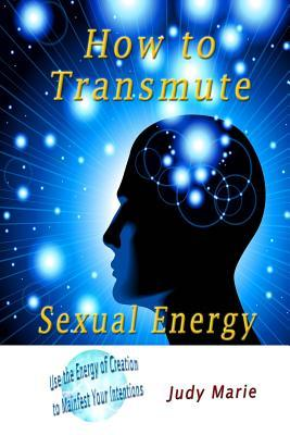 Energy techniques sexual transmutation How to
