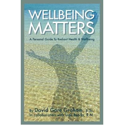 Wellbeing Matters - A Personal Guide to Radiant Health and Wellbeing