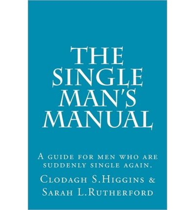 The Single Man's Manual a Guide for Men Who Are Suddenly Single Again.