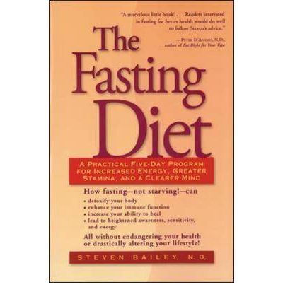 The Fasting Diet : A Practical Five-day Program for Increased Energy, Greater Stamina and a Clearer Mind