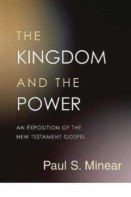 The Kingdom and the Power : An Exposition of the New Testament Gospel