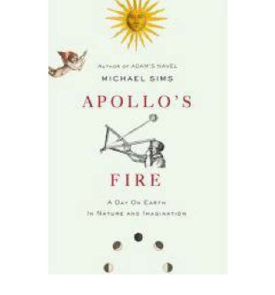 Apollo's Fire : A Day on Earth in Nature and Imagination