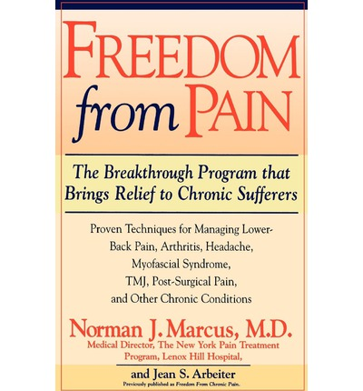 Freedom from Pain : The Breakthrough Method of Pain Relief Based on the New York Pain Treatment Program at Lenox Hill Hospital