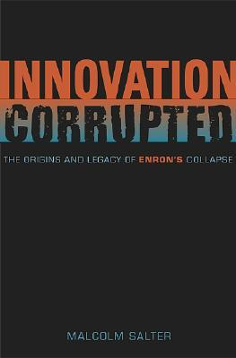 innovation corrupted the rise and fall of enron The panelists talked about enron and corporate accountability they also responded to questions from members of the audience mr.