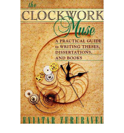 The Clockwork Muse : A Practical Guide to Writing Theses, Dissertations and Books