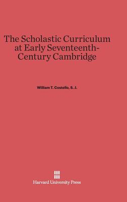 The Scholastic Curriculum at Early Seventeenth-Century Cambridge