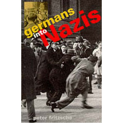 germans into nazis by peter fritzsche Buy germans into nazis new ed by peter fritzsche (isbn: 9780674350922) from amazon's book store everyday low prices and free delivery on eligible orders.