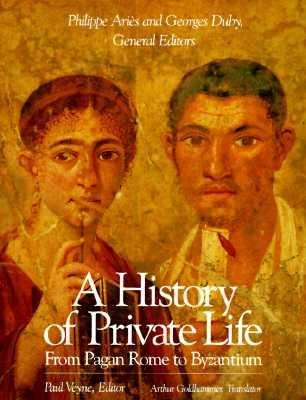 A History of Private Life: From Pagan Rome to Byzantium v. 1