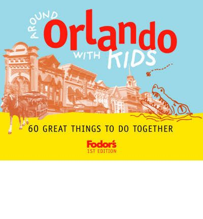 Around Orlando with Kids : 68 Great Things to Do Together