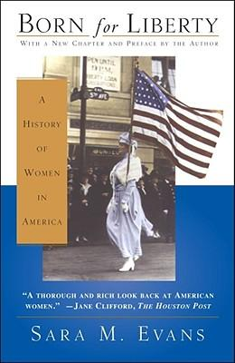 born liberty history women america sara m evans Born for liberty has 277 ratings and 22 reviews michael said: in opening the  section on women and modernity, 1890-1920, evans sets the scene for the res.