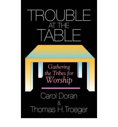 Trouble at the Table : Gathering the Tribes for Worship
