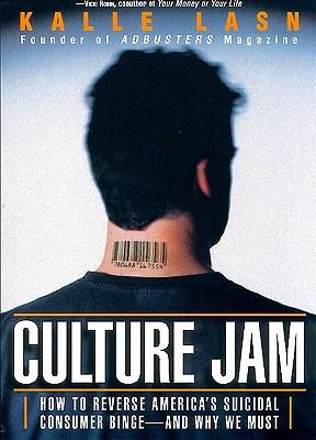 Culture Jam: How to Reverse America's Suicidal Consumer Binge - and Why We Must