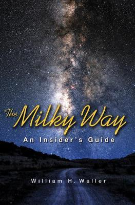 The Milky Way : An Insider's Guide