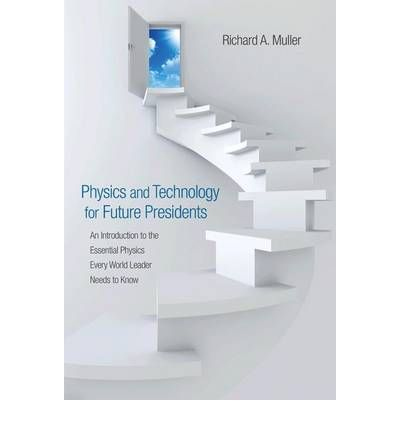 Physics and Technology for Future Presidents : An Introduction to the Essential Physics Every World Leader Needs to Know