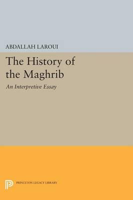 the history of the maghrib an interpretive essay Volume 2 of a standard historical survey by the late dean of french historians ofnorth africa laroui, abdallah the history of the maghrib: an interpretive essay translated by ralph manheimprinceton, 1977 new perspective on moroccan history by one of that country's most important historians munson.
