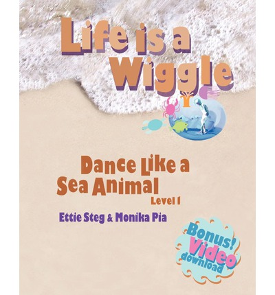 Life Is a Wiggle : Dance Like a Sea Animal - Level 1
