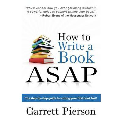 How to Write a Book ASAP : The Step-By-Step Guide to Writing Your First Book Fast!