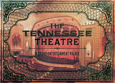 The Tennessee Theatre : A Grand Entertainment Palace