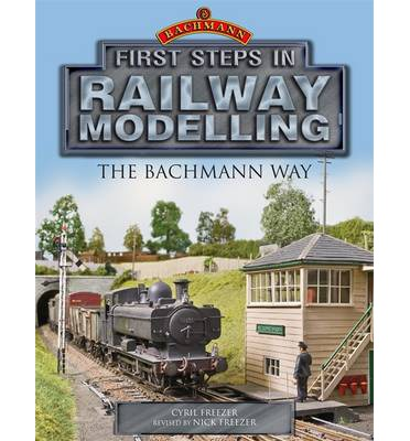 First Steps in Railway Modelling the Bachmann Way  Paperback   Jul 04, 2013  ...