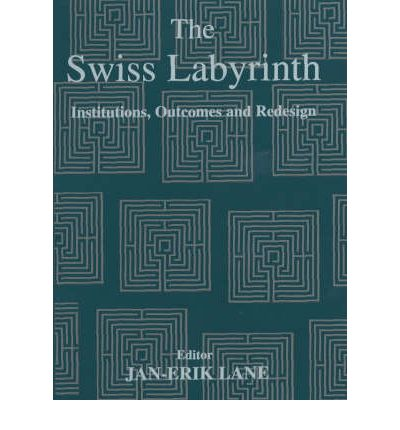 The Swiss Labyrinth : Institutions, Outcomes and Redesign