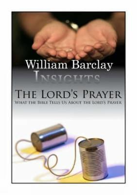 The Lord's Prayer : What the Bible Tells Us About the Lord's Prayer