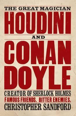 Houdini and Conan Doyle : The Great Magician and the Inventor of Sherlock Holmes