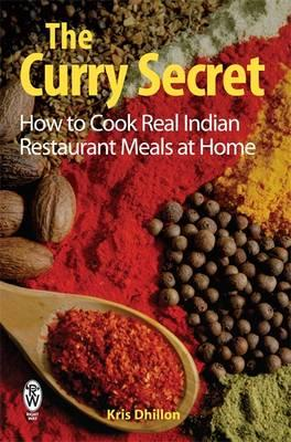 The Curry Secret : How to Cook Real Indian Restaurant Meals at Home