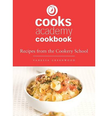 Kostenloser Online-Download von E-Books Cooks Academy Cookbook : Recipes from the Cookery School PDF FB2