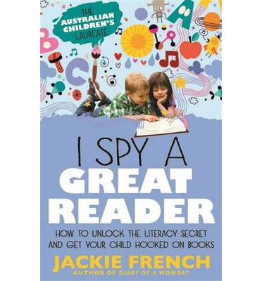 I Spy a Great Reader : How to Unlock the Literacy Secret and Get Your Child Hooked on Books
