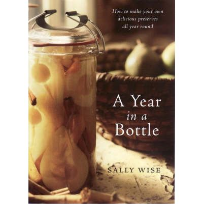 A Year in a Bottle: Preserving and Conserving Fruit and Vegetables Throughout the Year