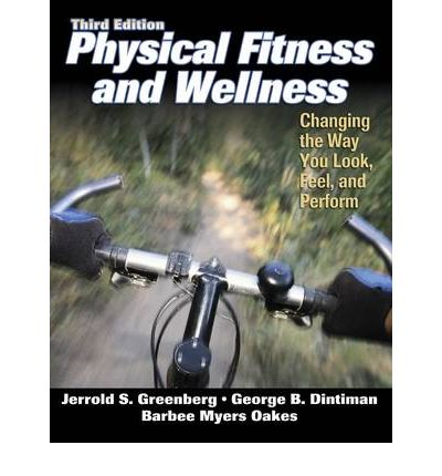 Physical Fitness and Wellness : Changing the Way You Look, Feel, and Perform