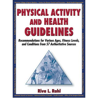 Physical Activity and Health Guidelines : Recommendations for Various Ages, Fitness Levels, and Conditions from 57 Authoritative Sources
