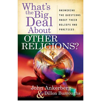 What's the Big Deal About Other Religions? : Answering the Questions About Their Beliefs and Practices