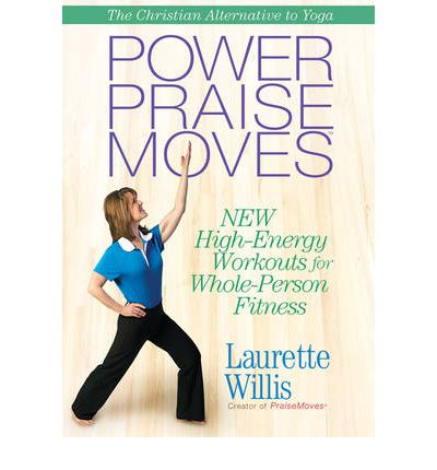 Power Praisemoves : New High-Energy Workouts for Whole-Person Fitness