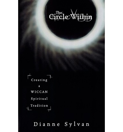 The Circle within : Creating a Wiccan Spiritual Tradition
