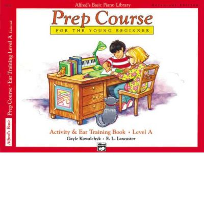 Alfred's Basic Piano Prep Course Activity & Ear Training, Bk a : For the Young Beginner