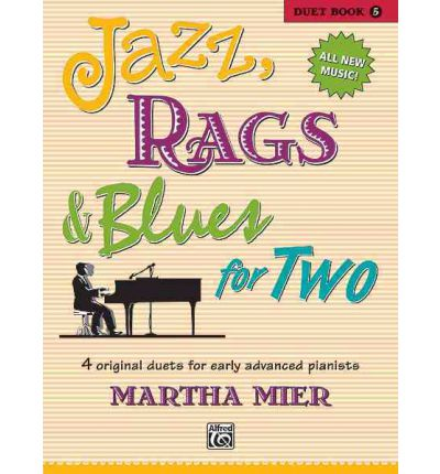 Jazz, Rags & Blues for Two Duet Book 5 : 4 Original Duets for Early Advanced Pianists