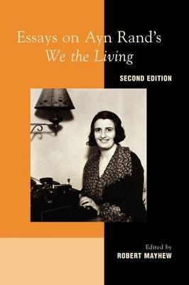 essays on ayn rands we the living Essays on ayn rand's we the living was the first of these groundbreaking collections, and the second edition adds to what was already an illuminating volume several.