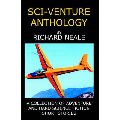 Sci-Venture Anthology : A Collection of Adventures and Hard Science Fiction Short Stories