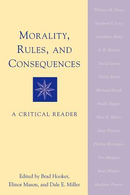 morality and consequences Guide to ethics & morality principles, problems, and questions what are ethics consequences (such as human happiness) thus, the choice to feed a homeless person.
