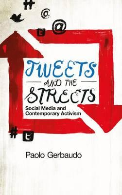 Tweets and the Streets : Social Media and Contemporary Activism