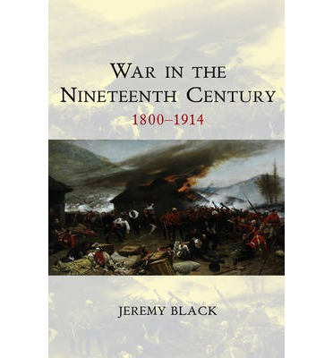 War in the Nineteenth Century : 1800-1914