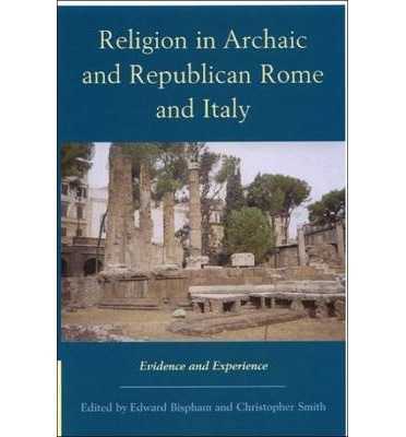 Religion in archaic and republican rome and italy edward bispham