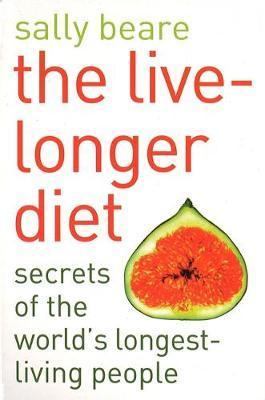 The Live-longer Diet : Secrets of the Worlds Longest-living People
