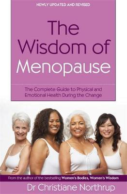 The Wisdom of Menopause: The Complete Guide to Physical and Emotional Health During the Change