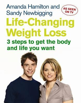 Life Changing Weight Loss : 3 Steps to Get the Body and Life You Want