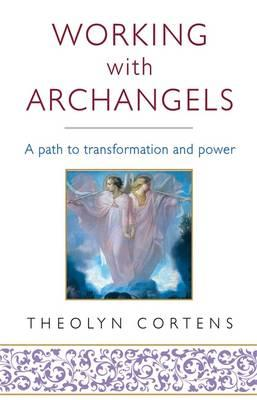 Working with Archangels : Your Path to Transformation and Power